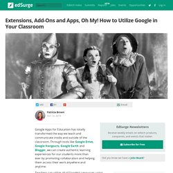 Extensions, Add Ons and Apps, Oh My! How to Utilize Google in Your Classroom