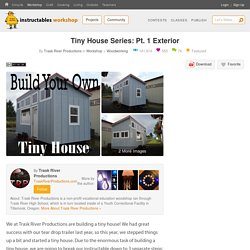 Tiny House Series: Pt. 1 Exterior : 13 Steps (with Pictures) - Instructables