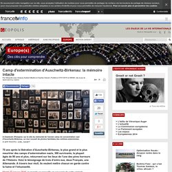 Camp d'extermination d'Auschwitz-Birkenau: la mémoire intacte