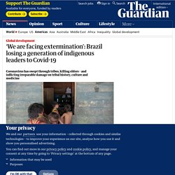 'We are facing extermination': Brazil losing a generation of indigenous leaders to Covid-19