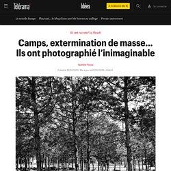 Camps, extermination de masse… Ils ont photographié l'inimaginable