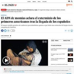 Conquista de América: El ADN de momias aclara el exterminio de los primeros americanos tras la llegada de los españoles