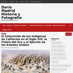 El Exterminio de los Indígenas de California en el Siglo XIX: la Fiebre del Oro y el Ejército de los Estados Unidos – Darío Madrid Historia y Fotografía