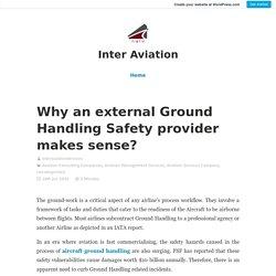 Why an external Ground Handling Safety provider makes sense?