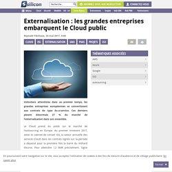 Externalisation : les grandes entreprises embarquent le Cloud public