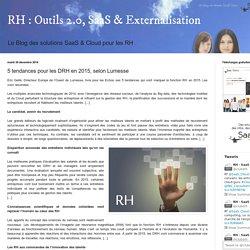 Outils 2.0, SaaS & Externalisation: 5 tendances pour les DRH en 2015, selon Lumesse