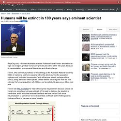 Humans will be extinct in 100 years says eminent scientist
