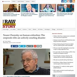 Noam Chomsky on human extinction: The corporate elite are actively courting disaster
