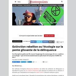 Extinction rebellion ou l'écologie sur la pente glissante de la délinquance
