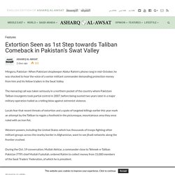 Extortion Seen as 1st Step towards Taliban Comeback in Pakistan's Swat Valley - ASHARQ AL-AWSAT English