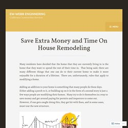 Save Extra Money and Time On House Remodeling – EW-Webb Enginnering