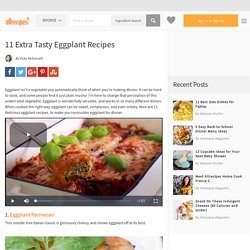 11 Extra Tasty Eggplant Recipes