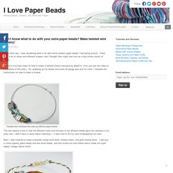 Don't know what to do with your extra paper beads? Make twisted wire jewelry!