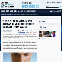 This Scuba Diving Mask Allows Divers To Extract Oxygen From Water