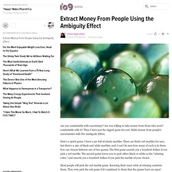 ​Extract Money From People Using the Ambiguity Effect