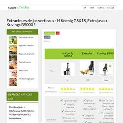 Extracteurs de jus verticaux : H Koenig GSX18, Extrajus ou Kuvings B9000 ?