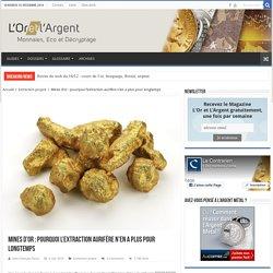 Mines d'or : l'extraction aurifère n'en a plus pour longtemps
