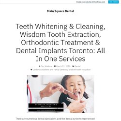 Teeth Whitening & Cleaning, Wisdom Tooth Extraction, Orthodontic Treatment & Dental Implants Toronto: All In One Services – Main Square Dental