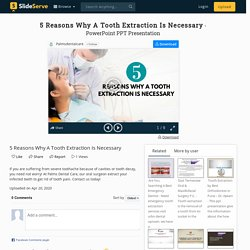 5 Reasons Why A Tooth Extraction Is Necessary
