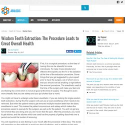 Wisdom Teeth Extraction: The Procedure Leads to Great Overall Health
