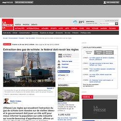 Extraction des gaz de schiste: le fédéral doit revoir les règles