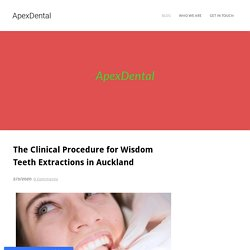 The Clinical Procedure forWisdom Teeth Extractions in Auckland - ApexDental