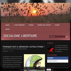 Pourquoi faut-il dénoncer l'extractivisme ? - Socialisme libertaire