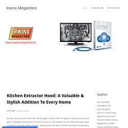 Kitchen Extractor Hood: A Valuable & Stylish Addition To Every Home - Irwins Megastore