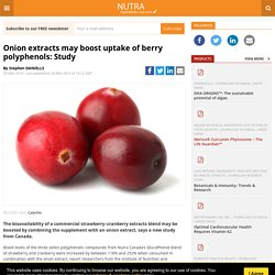 nutraingredients-usa 28/03/14 Onion extracts may boost uptake of berry polyphenols: Study