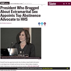 President who bragged about extramarital sex appoints top abstinence advocate to HHS.