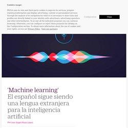 Machine learning: El español sigue siendo una lengua extranjera para la inteligencia artificial