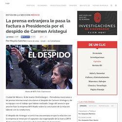 La prensa extranjera le pasa la factura a Presidencia por el despido de Carmen Aristegui