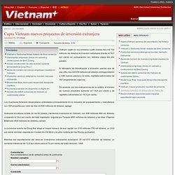 Capta Vietnam nuevos proyectos de inversión extranjera
