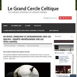 Un rituel terrifiant et extraordinaire chez les Gaulois : Enquête archéologique sur les têtes coupées.