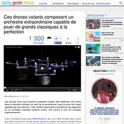 Ces drones volants composent un orchestre extraordinaire capable de jouer de grands classiques à la perfection