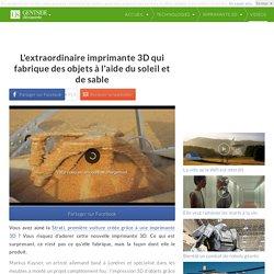 L'extraordinaire imprimante 3D qui fabrique des objets à l'aide du soleil et de sable