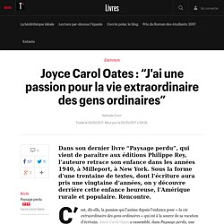 """Joyce Carol Oates : """"J'ai une passion pour la vie extraordinaire des gens ordinaires"""" - telerama.fr"""