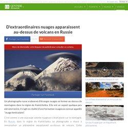 D'extraordinaires nuages apparaissent au-dessus de volcans en Russie