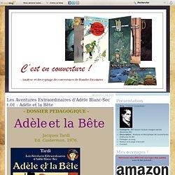 Les Aventures Extraordinaires d'Adèle Blanc-Sec t.01 : Adèle et la Bête - C'est en couverture !