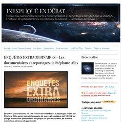 PRESENTA° EMISS° Enquêtes extraordinaires, Les documentaires et reportages de Stéphane Allix