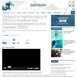 """""""Oedipus"""", la tragedia clásica de Sófocles contada en extraordinaria animación (con vegetales, VIDEO)"""