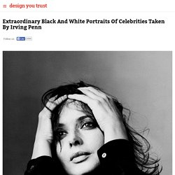 Extraordinary Black And White Portraits Of Celebrities Taken By Irving Penn » Design You Trust. Design, Culture & Society.
