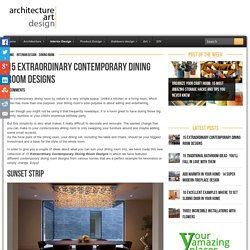 15 Extraordinary Contemporary Dining Room Designs - Architecture Art Designs