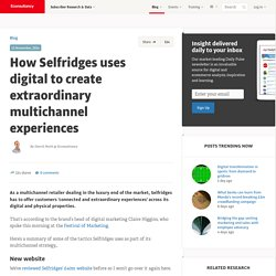 How Selfridges uses digital to create extraordinary multichannel experiences