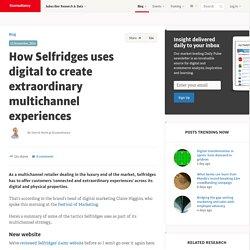 How Selfridges uses digital to create extraordinary multichannel experiences