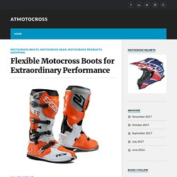 Flexible Motocross Boots for Extraordinary Performance