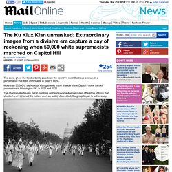 Ku Klux Klan: Extraordinary images from a divisive era capture a day of reckoning as 50,000 white supremacists marched on Washington DC