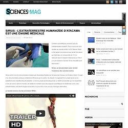 Sirius : l'extraterrestre humanoïde d'Atacama est une énigme médicale - Sciences-Mag