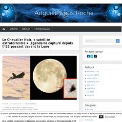 """Le Chevalier Noir, """"satellite extraterrestre"""" légendaire capturé depuis l'ISS passant devant la Lune"""