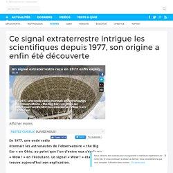 Ce signal extraterrestre intrigue les scientifiques depuis 1977, son origine a enfin été découverte